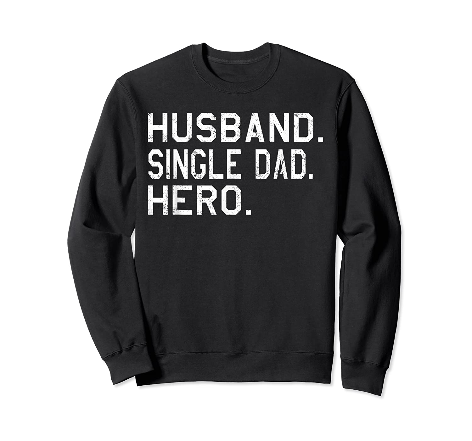 Fathers Day Gift For Husband Single Dad Hero Funny Shirt Crewneck Sweater
