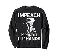 Anti Trump Impeach President Lil Hands Gift Tshirt Sweatshirt Black