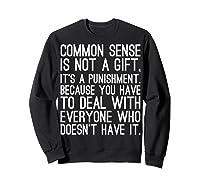 Common Sense Is Not A Gift Its A Punisht T Shirt Sweatshirt Black