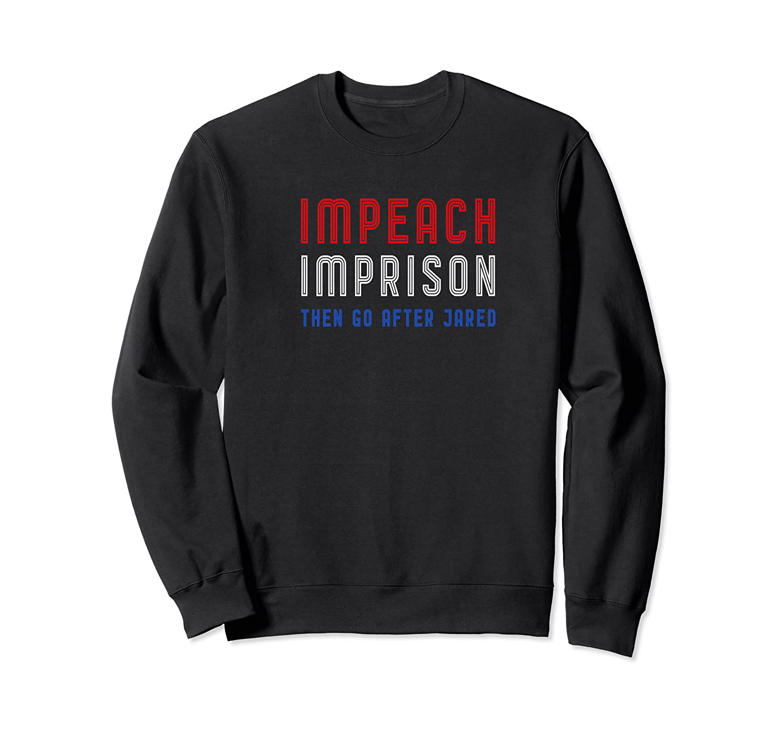 Impeach Imprison Then Go After Jared Premium T Shirt Crewneck Sweater