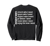 Single Smash Who I Want Ignore Who I Want Neglect Who Tshirt Sweatshirt Black
