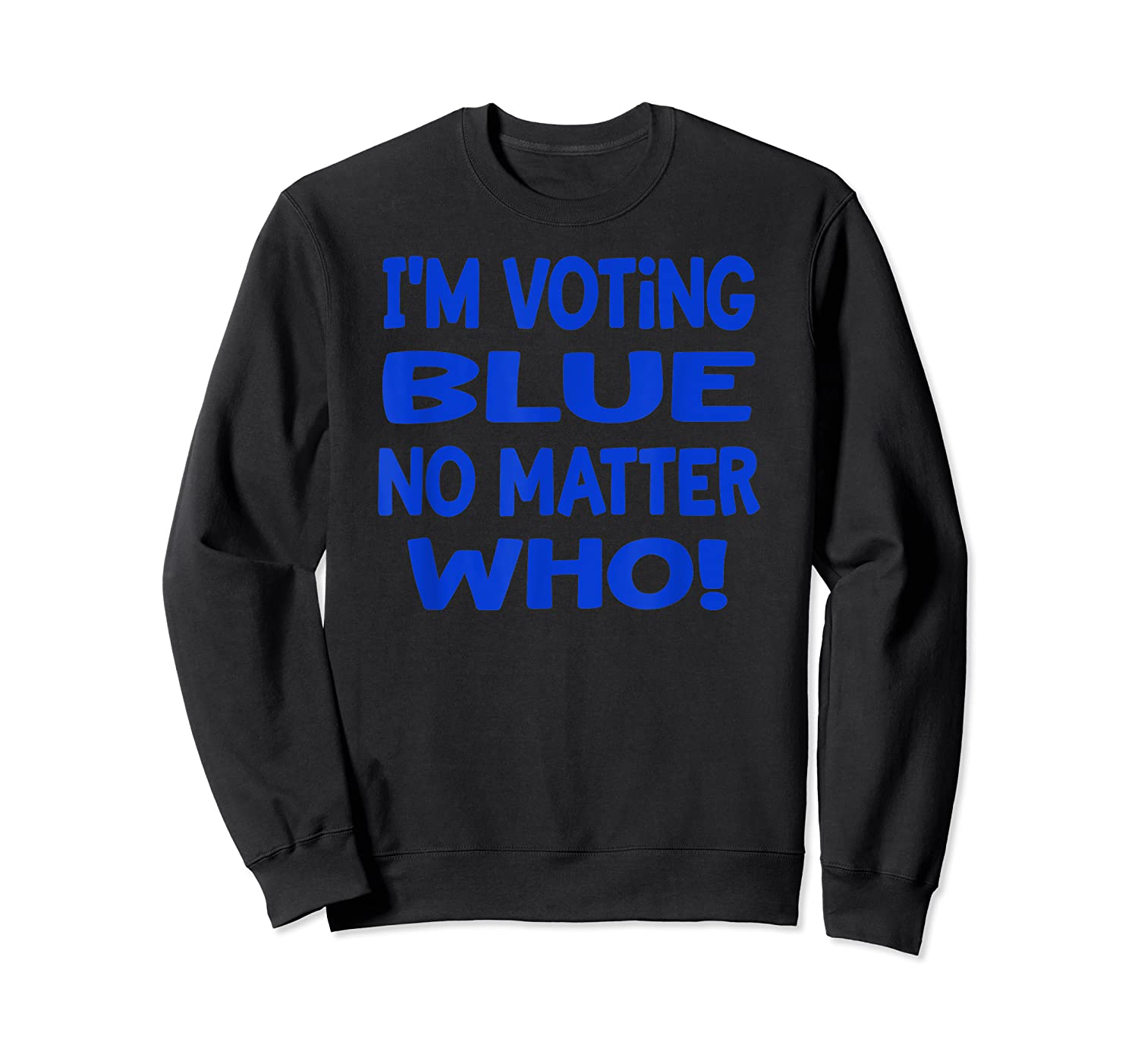 I M Voting Blue No Matter Who Anti Trump Election Day 2020 T Shirt Crewneck Sweater