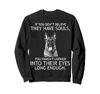 If You Don T Believe They Have Souls German Shepherd Tshirt Sweatshirt Black