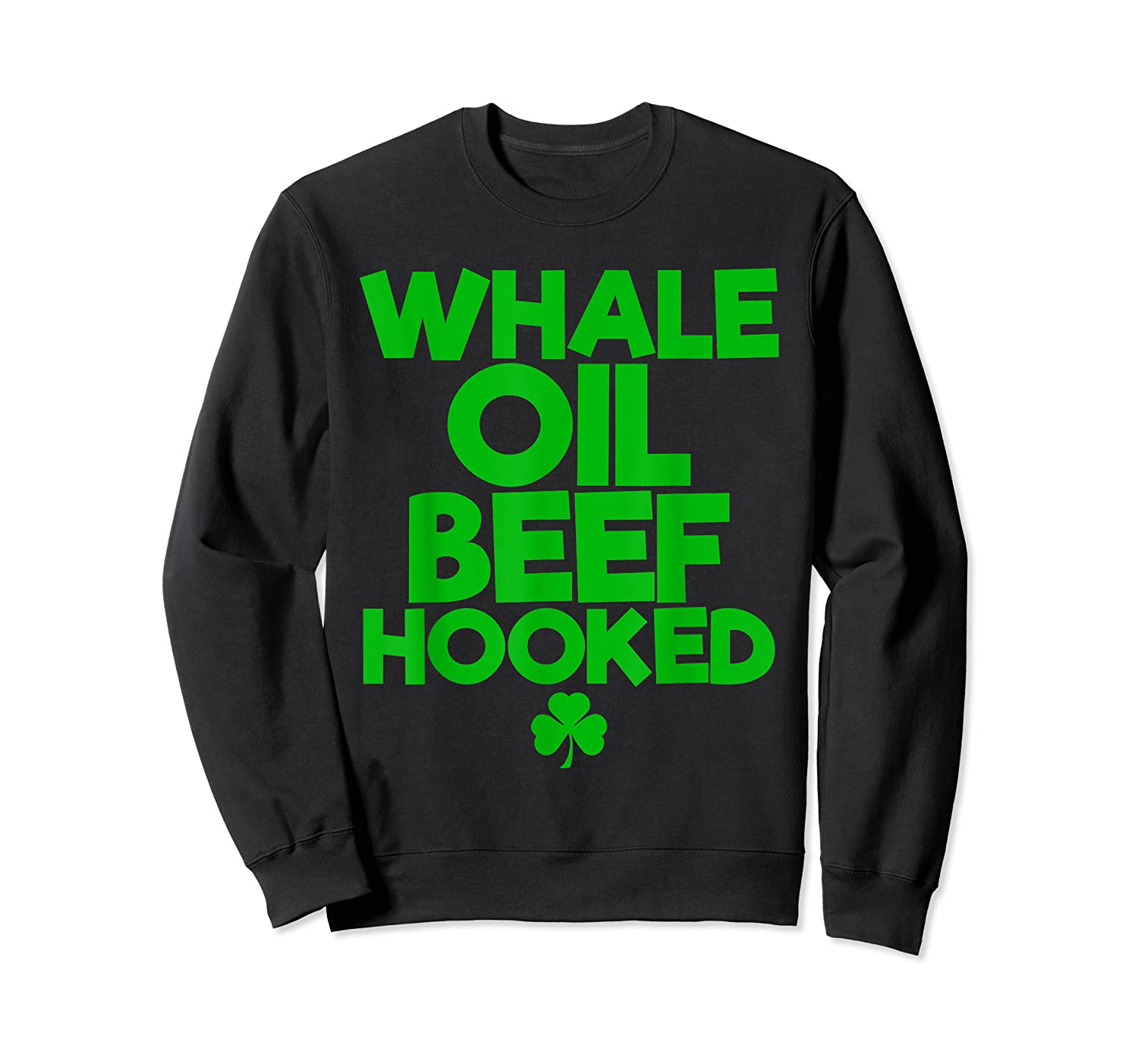 Whale Oil Beef Hooked T Shirt Saint Paddy S Day Shirt Crewneck Sweater