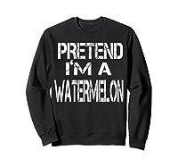 Pretend I'm A Watermelon Lazy Halloween Costume Shirts Sweatshirt Black