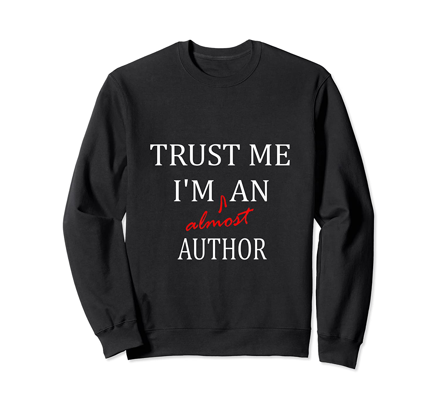 Trust Me Im Almost A N Author T Shirt Crewneck Sweater