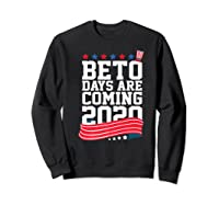 Beto Days Are Coming Funny Coming Election Novelty Gift Premium T Shirt Sweatshirt Black