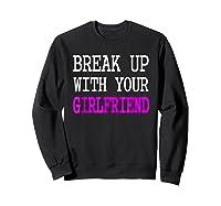 Break Up With Your Girlfriend T Shirt Im Bored Single Shirt Sweatshirt Black