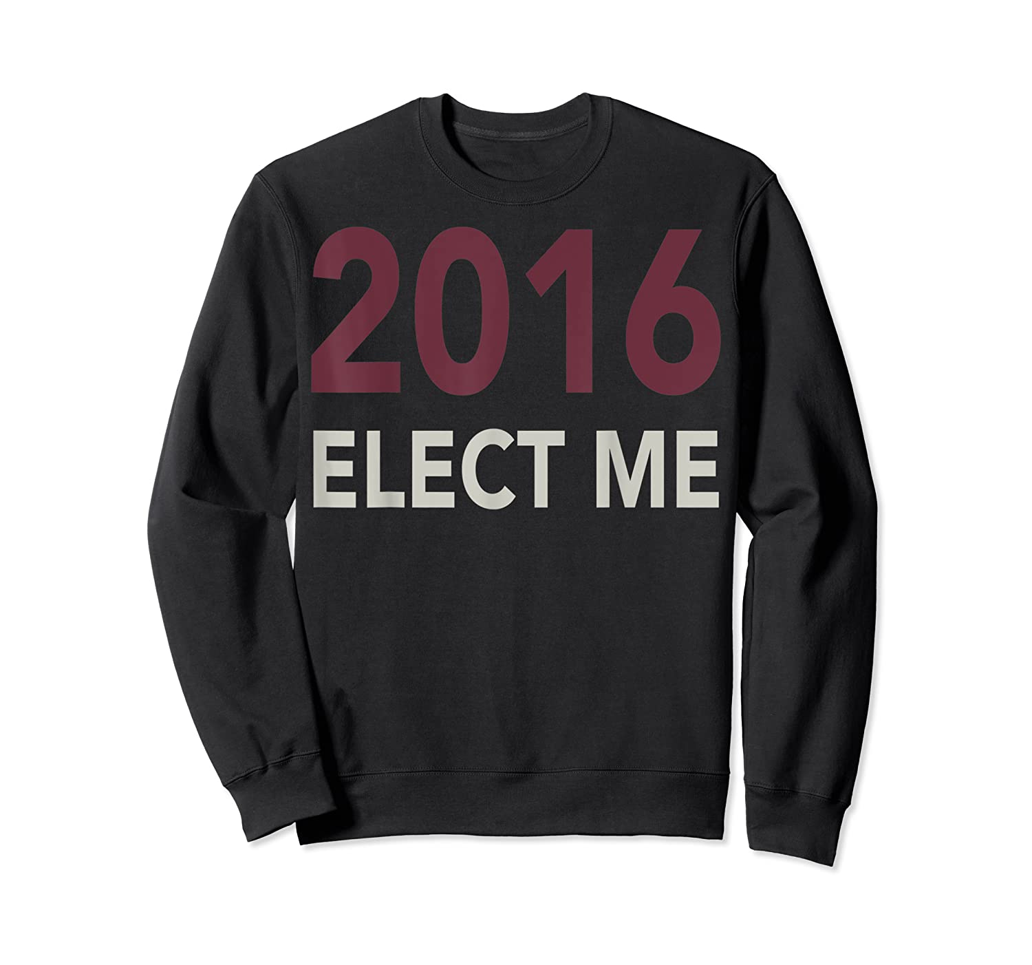2016 Elect Me Voting Election Day Graphic T Shirt Crewneck Sweater