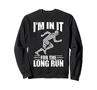 Cute Funny I M In It For The Long Run Running Gift T Shirt Sweatshirt Black