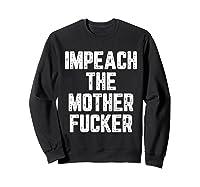 Impeach The Mothetfucker Protest T Shirt Sweatshirt Black
