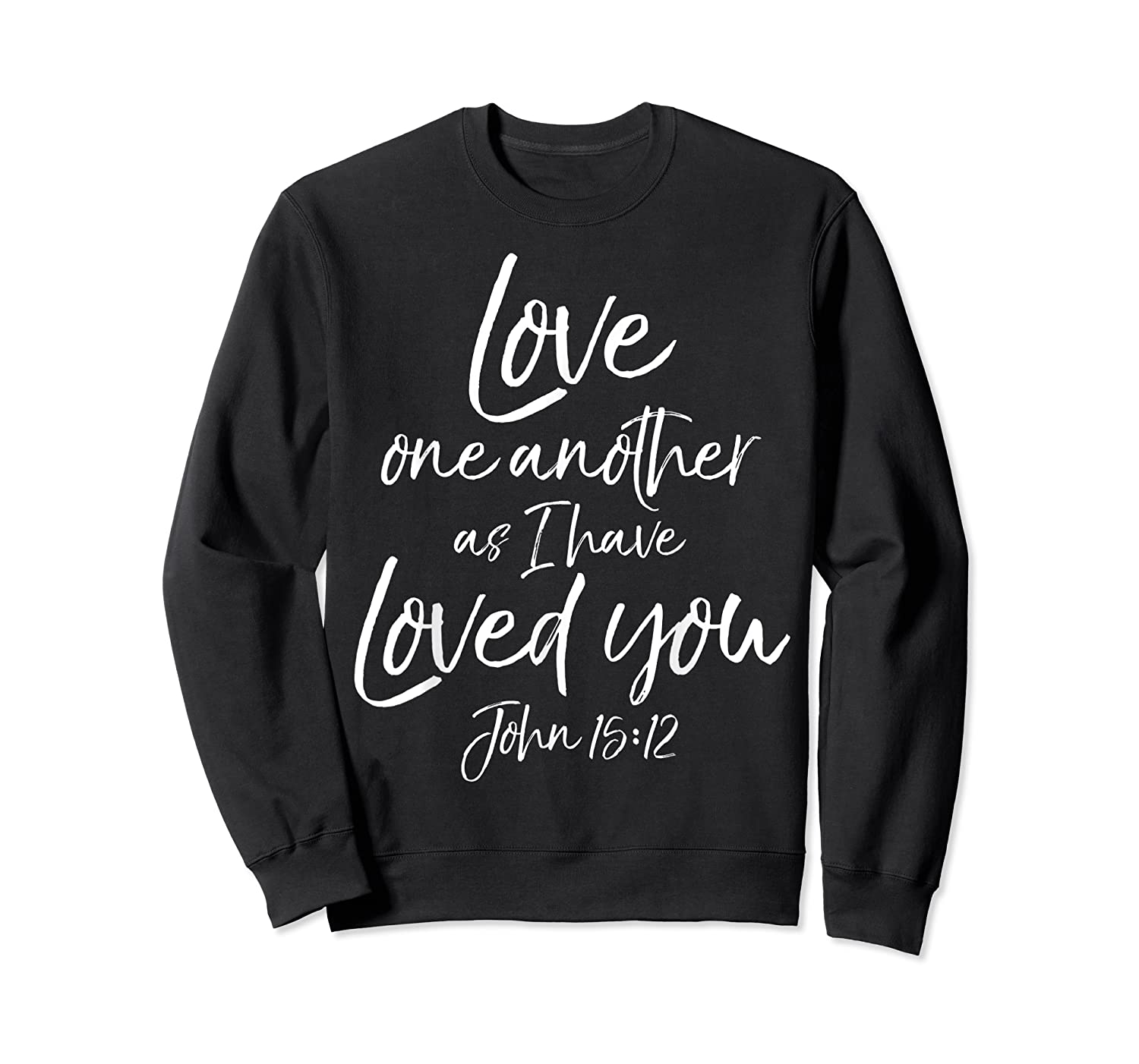 Love One Another As I Have Loved You Shirt Christian T Shirt Crewneck Sweater
