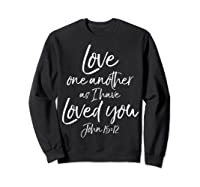 Love One Another As I Have Loved You Shirt Christian T Shirt Sweatshirt Black
