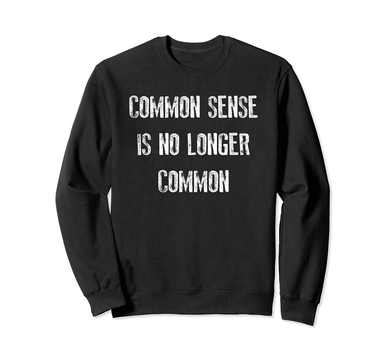 Common Sense Is No Longer Common Statet Shirt Crewneck Sweater