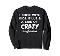 I Come With Bills And A Side Of Crazy Singles Mom Shi Shirts Sweatshirt Black