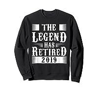 The Legend Has Retired 2019 Cool Funny Retirets Shirts Sweatshirt Black
