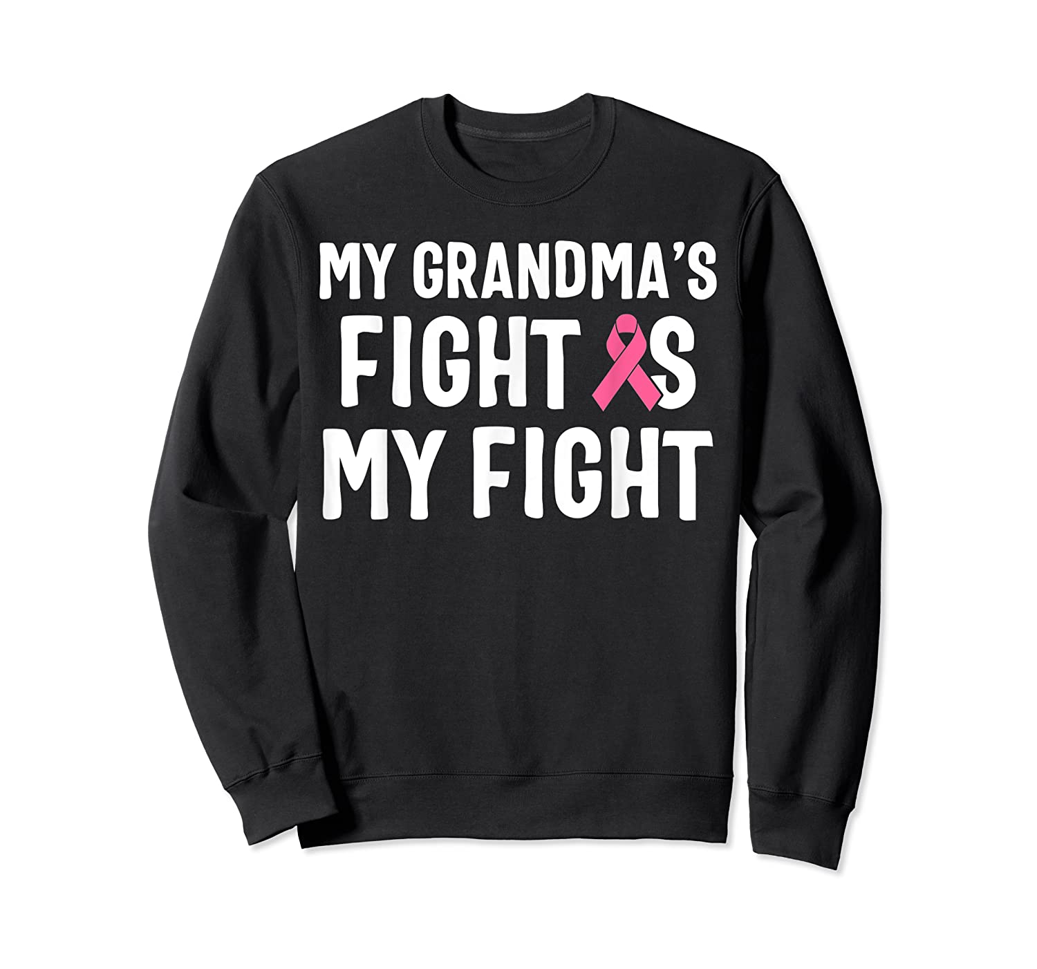 My Grandma S Fight Is My Fight Breast Cancer Awareness T Shirt Crewneck Sweater