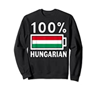 Hungary Flag T Shirt 100 Hungarian Battery Power Tee Sweatshirt Black