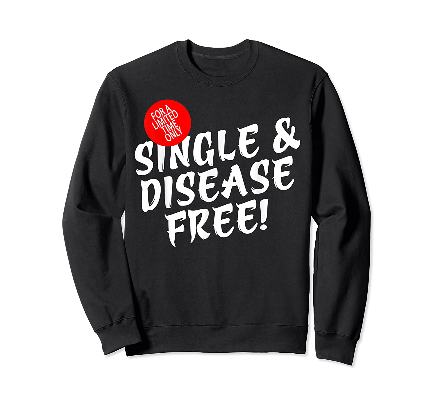 For A Limited Time Only Single Gift Disease Free Tshirt Crewneck Sweater