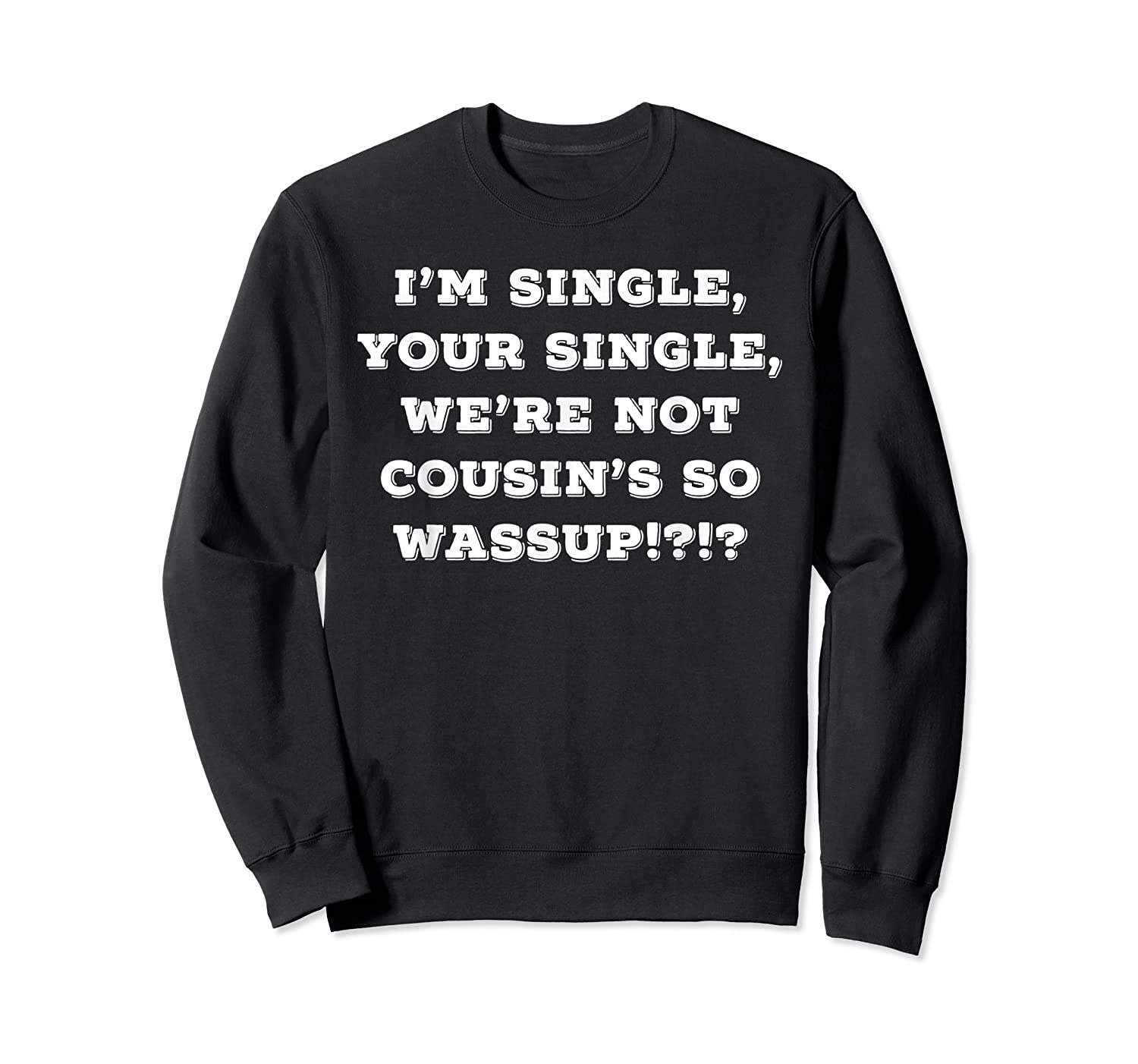 Im Single Shirts For And Woman Now Is Your Chance Crewneck Sweater