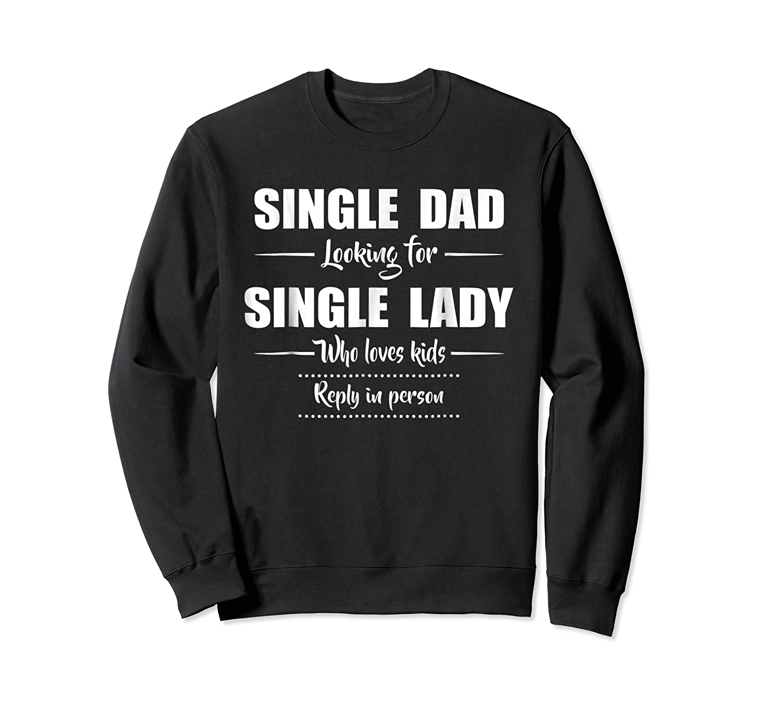 Single Dad Looking For Single Lady T Shirt Loves  Crewneck Sweater