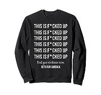 Beto O Rourke This Is Fucked Up President Beto Orourke 2020 T Shirt Sweatshirt Black