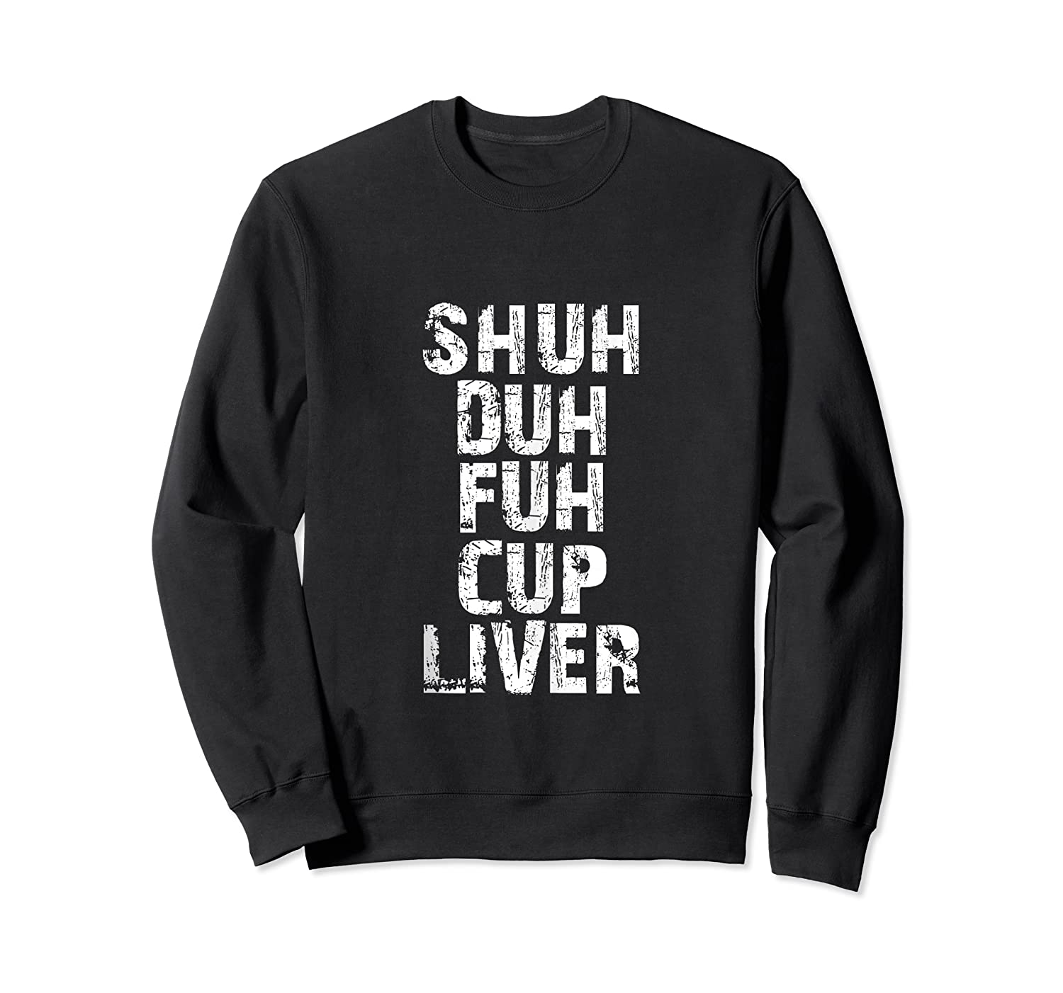 Funny Beer Drinking Shuh Duh Fuh Cup Liver Shirts Crewneck Sweater