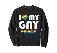 I Love My Gay Prince Shirt Gift Equality Pride Lesbian Lgbtq Sweatshirt Black