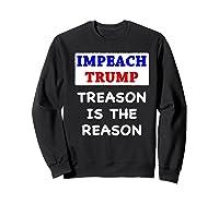 Impeach Trump Treason Is The Reason Traitor Impeacht Now Premium T Shirt Sweatshirt Black