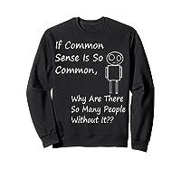 If Common Sense Is So Common Joke Ts Shirts Sweatshirt Black