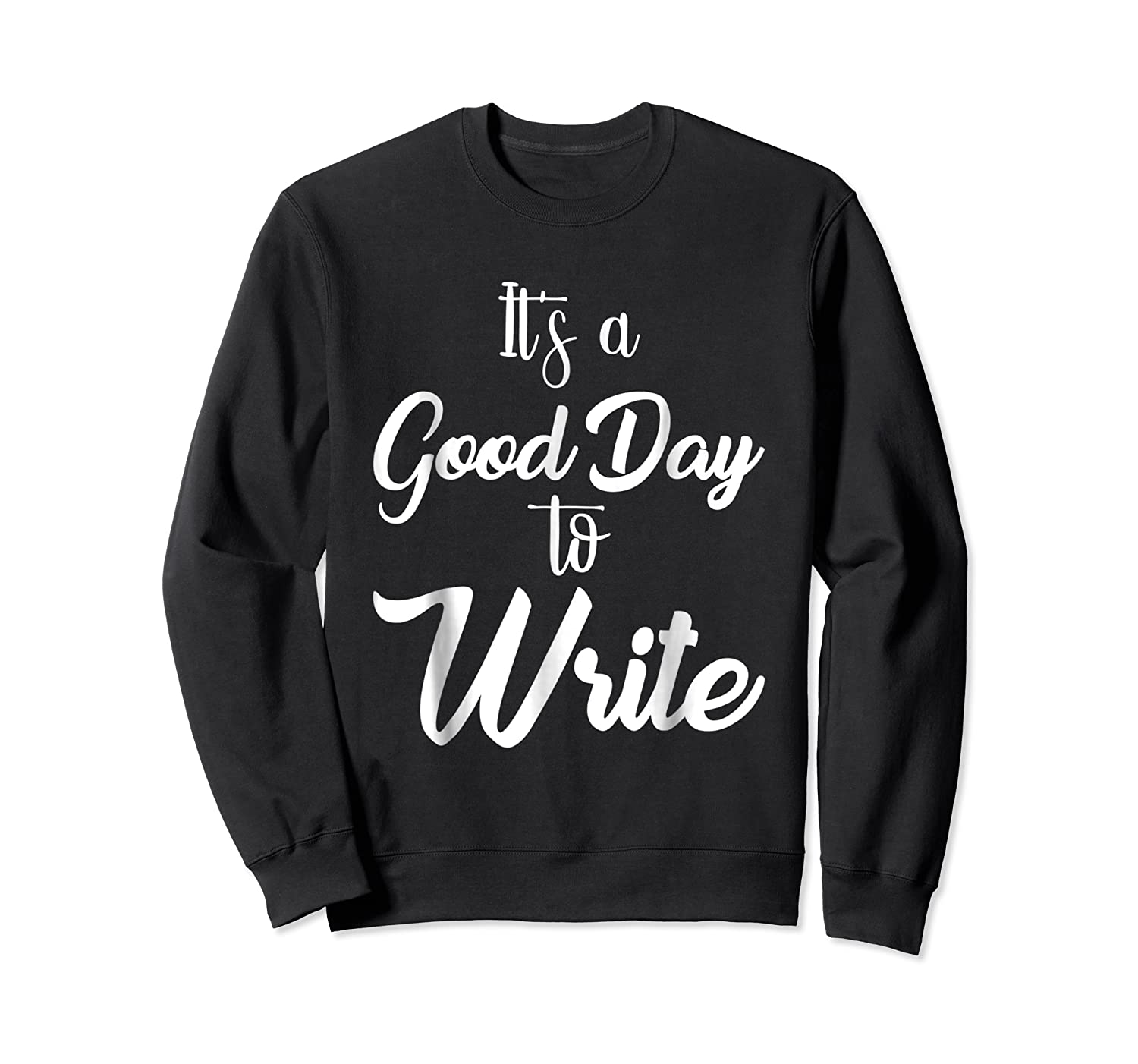 It S A Good Day To Write Book Writer Author T Shirt Design Crewneck Sweater