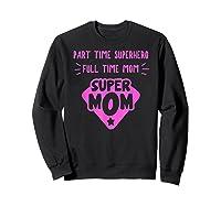 Super Mom Superhero Mother Matriarch Mothers Day Mama Madre T Shirt Sweatshirt Black
