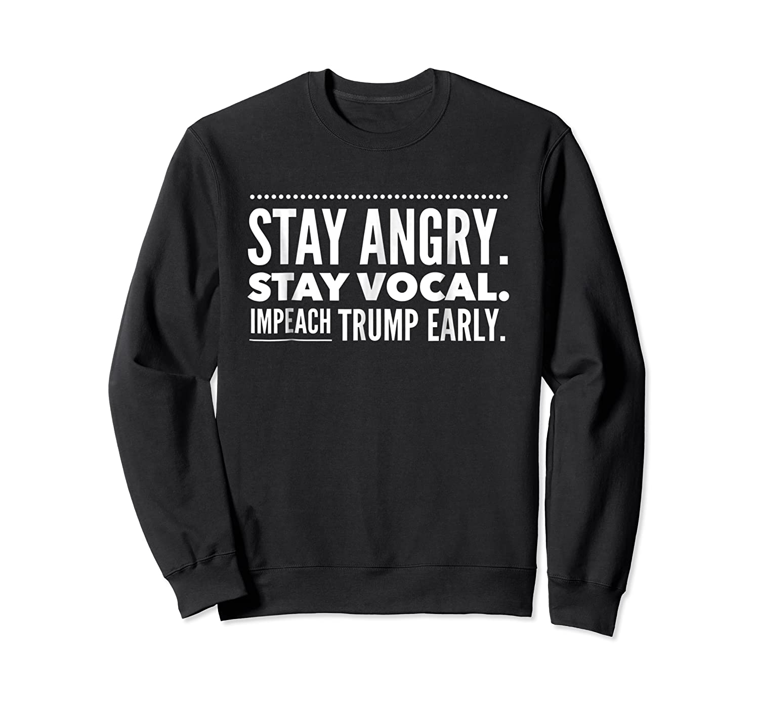 Impeach Trump Early Stay Angry Stay Vocal T Shirt Crewneck Sweater
