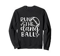 Run The Dang Ball Football Cheer Mom Funny Shirts Sweatshirt Black