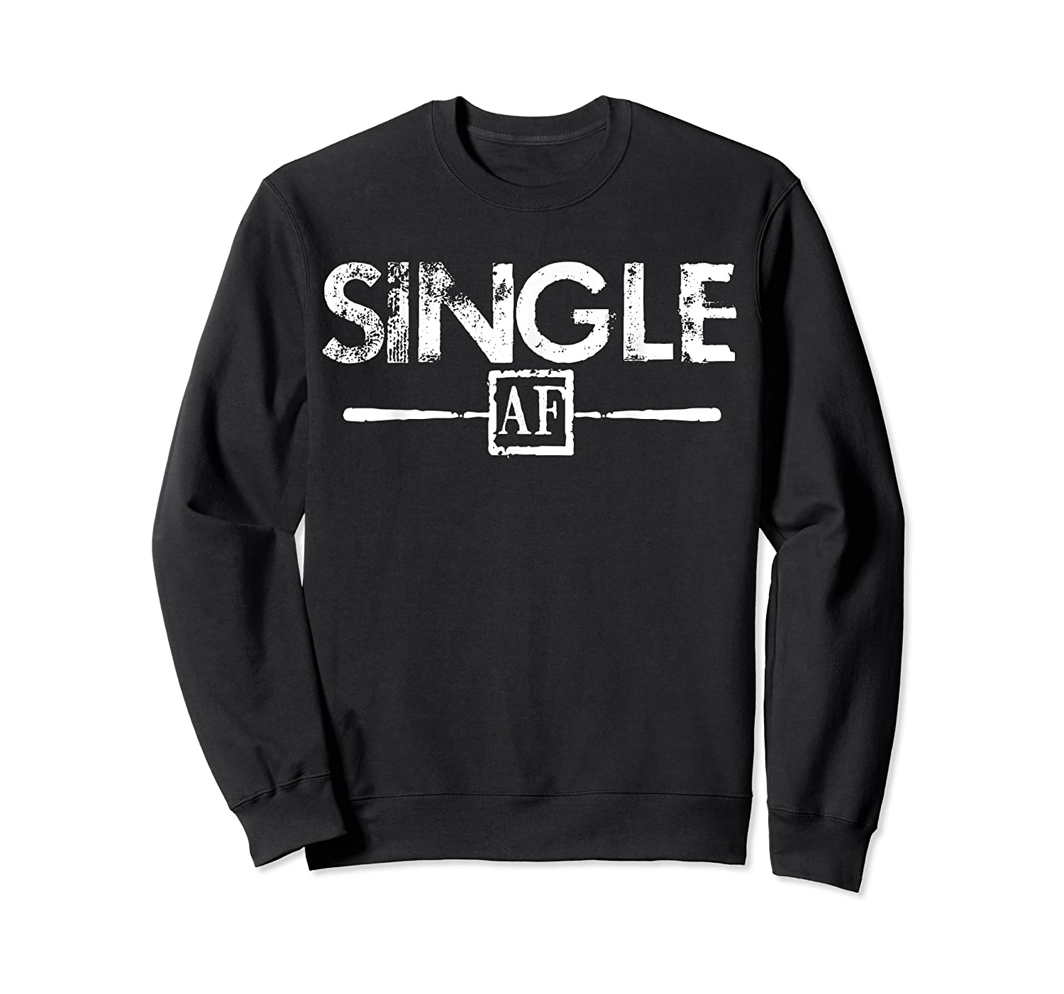 Anti Valentines Day Gifts Single Af T Shirt Crewneck Sweater