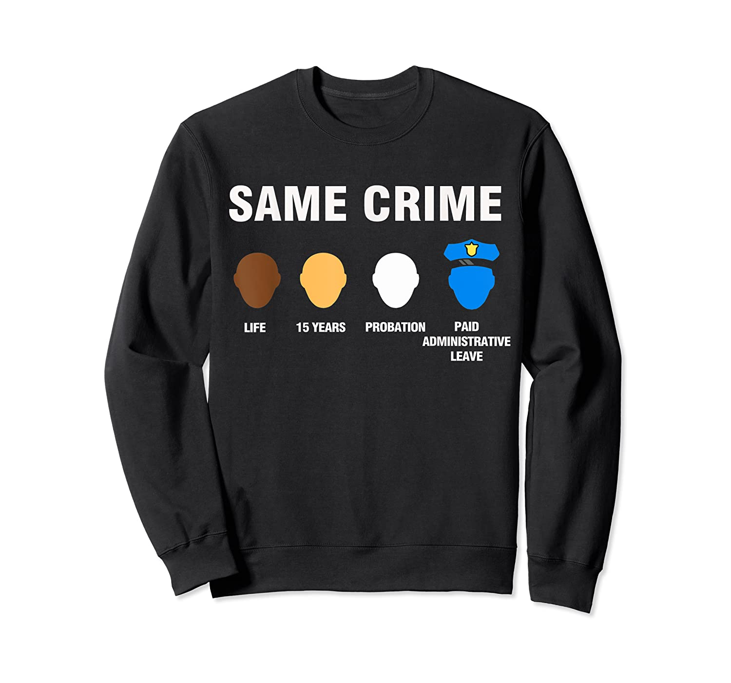 Same Crime Life 15 Years Probation Paid Administrative Leave Shirts Crewneck Sweater