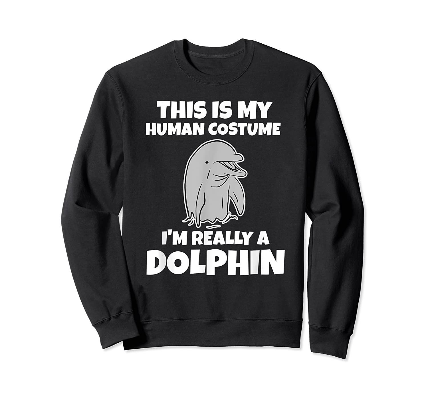 This Is My Human Costume I'm Really A Dolphin Funny Shirts Crewneck Sweater