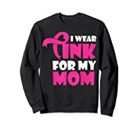 I Wear Pink For My Mom Breast Cancer Awareness T Shirt Sweatshirt Black