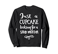 Just A Cupcake Looking For A Stud Muffin T-shirt Sweatshirt Black