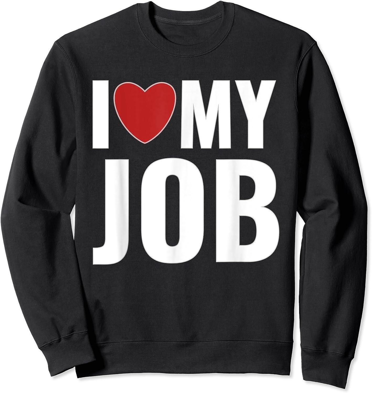 I Love My Job Entrepreneur Work T-shirt Crewneck Sweater