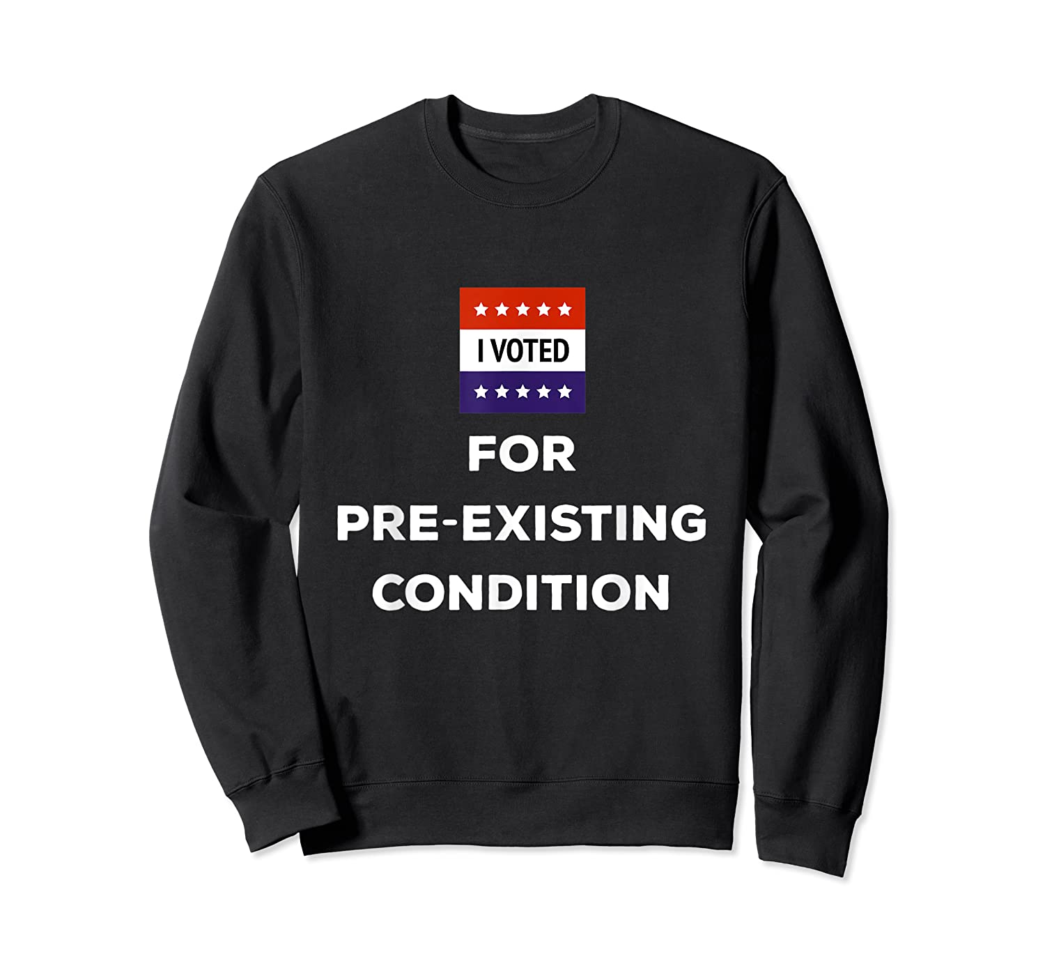 I Voted For Pre Existing Condition T Shirt Election Day Tee Crewneck Sweater