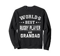 Worlds Best Rugby Player And Grandad Gift Cm Shirts Sweatshirt Black