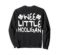 Wee Little Hooligan T Shirt Saint Patrick Day Gift Shirt Sweatshirt Black