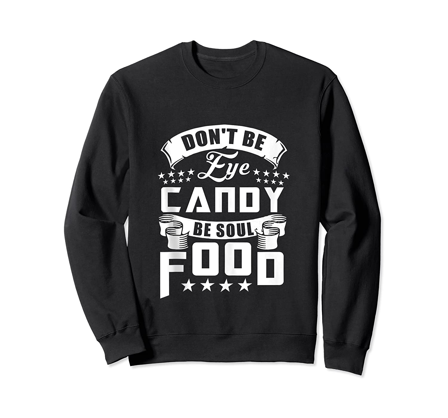 Funny Gift T Shirt Don T Be Eye Candy Be Soul Food Tank Top Crewneck Sweater