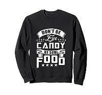 Funny Gift T Shirt Don T Be Eye Candy Be Soul Food Tank Top Sweatshirt Black