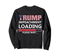 Trump Impeacht Loading Please Wait Shirt Impeach 45 Tee Sweatshirt Black