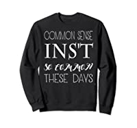 Common Sense Isn T So Common These Days T Shirt Sweatshirt Black