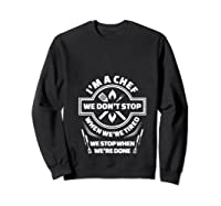 I M A Chef We Don T Stop Cooking Funny Culinary Chefs Gifts T Shirt Sweatshirt Black