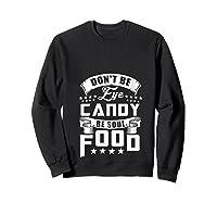 Funny Gift T Shirt Don T Be Eye Candy Be Soul Food T Shirt Sweatshirt Black