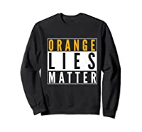 Orange Lies Matter Anti Trump Activist Protest Impeach Premium T Shirt Sweatshirt Black